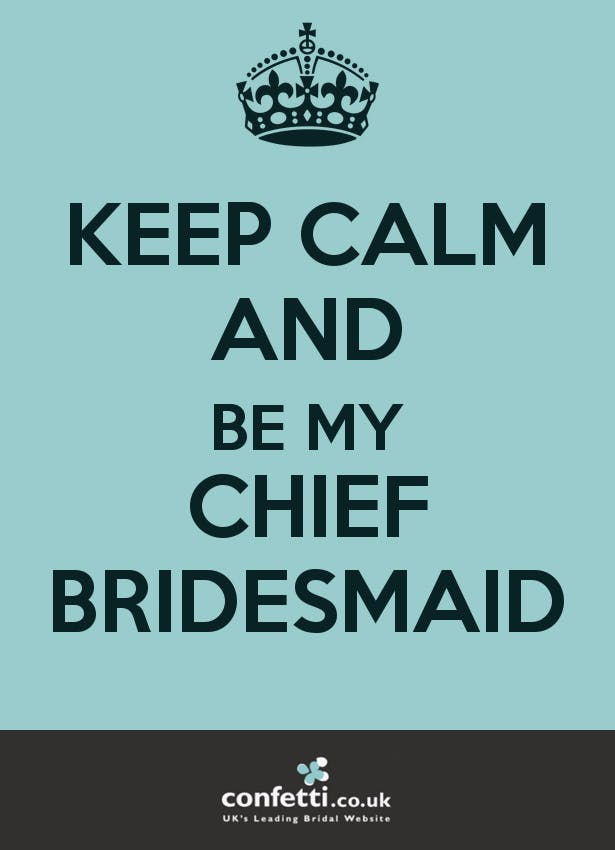 Keep Calm and Be My Chief Bridesmaid