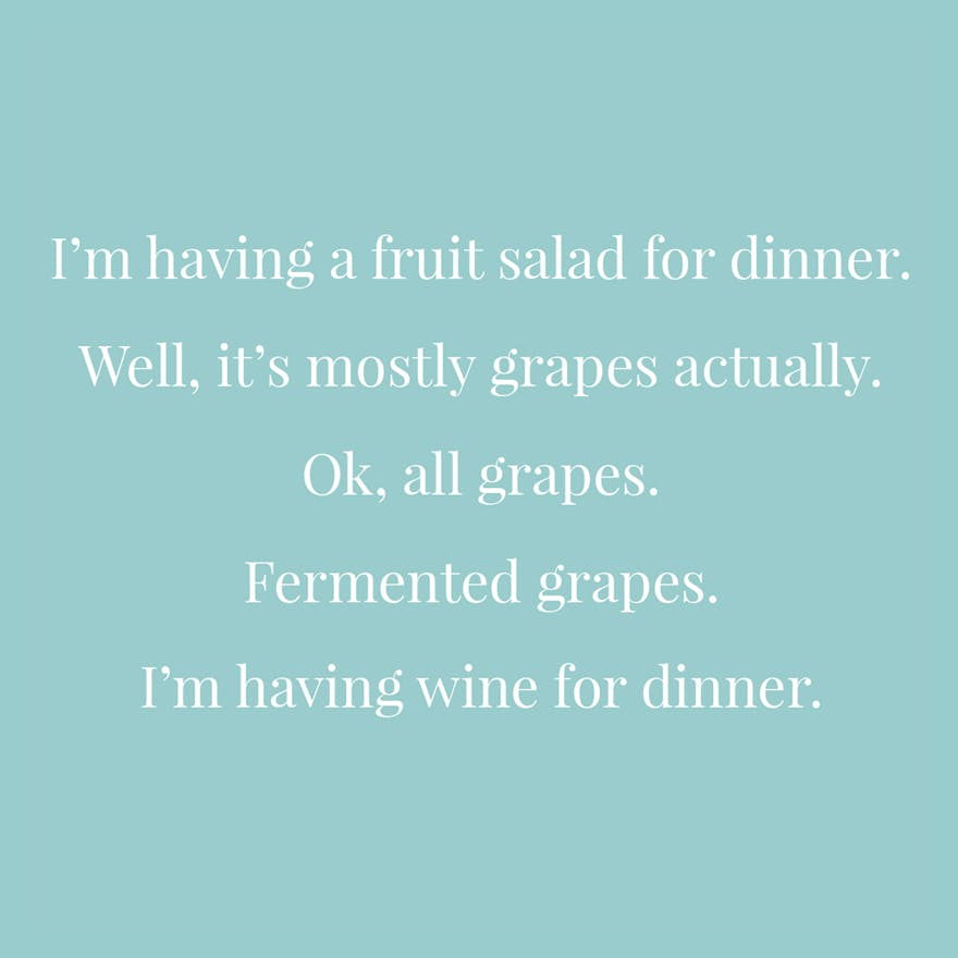 I'm having a fruit salad for dinner well it's mostly grapes actually ok all grapes fermented grapes I'm having wine for dinner | Confetti.co.uk