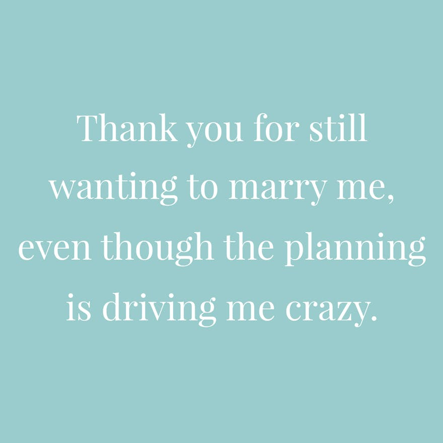 Thank you for still wanting to marry me, even though the planning is driving me crazy | Confetti.co.uk
