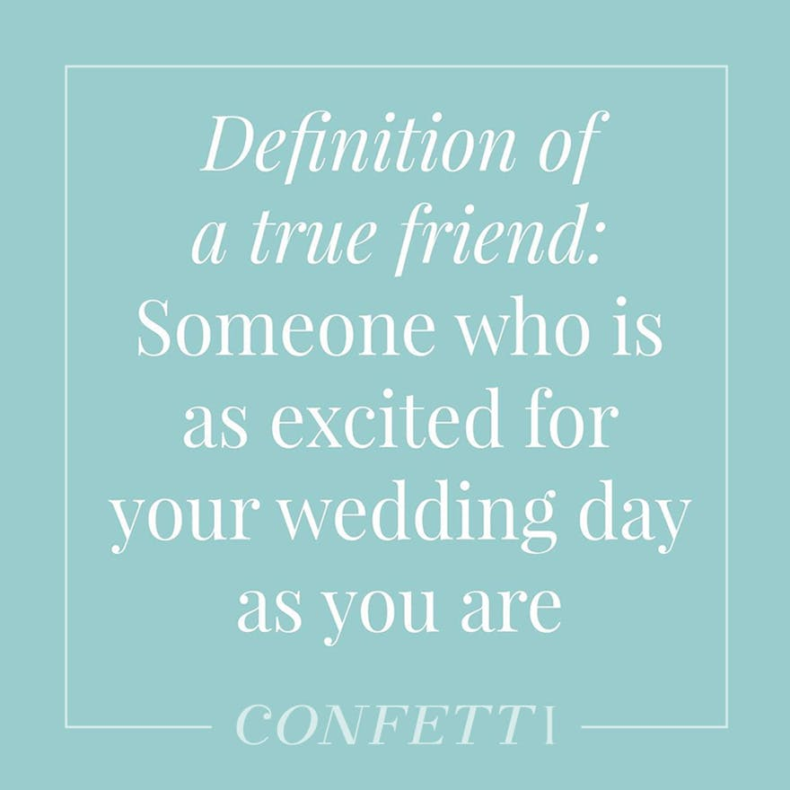 Definition of a true friend someone who is as excited for your wedding as you are | Confetti.co.uk