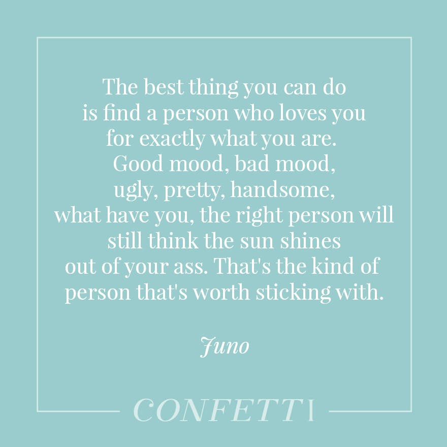 In my opinion the best thing you can do is find a person who loves you for exactly what you are - the right person will still think the sun shines out of your ass - Juno | Confetti.co.uk